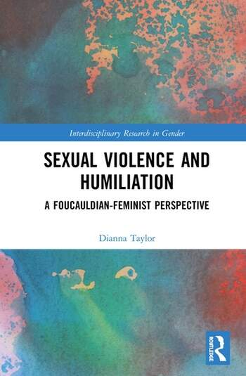 Sexual Violence and Humiliation A Foucauldian-Feminist Perspective book cover