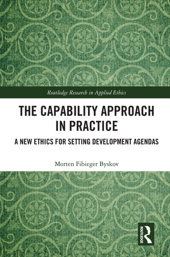 The Capability Approach in Practice A New Ethics in Setting Development Agendas book cover