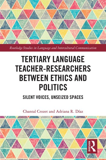 Tertiary Language Teacher-Researchers Between Ethics and Politics Silent Voices, Unseized Spaces book cover