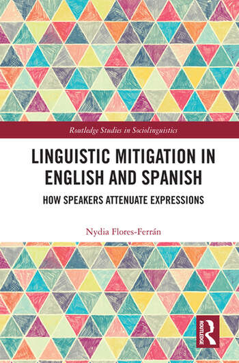 Linguistic Mitigation in English and Spanish How Speakers Attenuate Expressions book cover