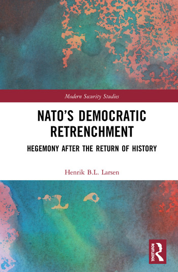 NATO's Democratic Retrenchment Hegemony After the Return of History book cover