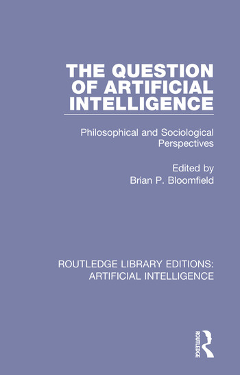 The Question of Artificial Intelligence Philosophical and Sociological Perspectives book cover