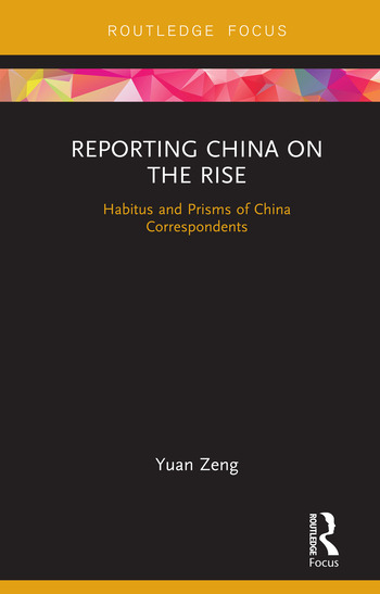 Reporting China on the Rise Habitus and Prisms of China Correspondents book cover