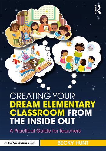 Creating Your Dream Elementary Classroom from the Inside Out A Practical Guide for Teachers book cover