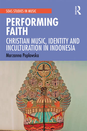Performing Faith Christian Music, Identity and Inculturation in Indonesia book cover