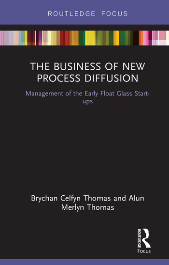 The Business of New Process Diffusion Management of the Early Float Glass Start-ups book cover