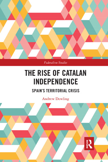 The Rise of Catalan Independence Spain's Territorial Crisis book cover