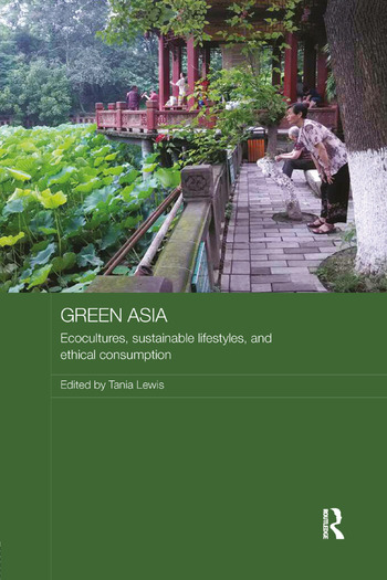 Green Asia Ecocultures, Sustainable Lifestyles, and Ethical Consumption book cover