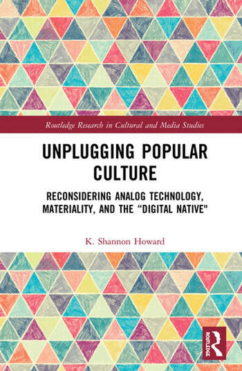 """Unplugging Popular Culture Reconsidering Analog Technology, Materiality, and the """"Digital Native"""