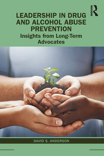 Leadership in Drug and Alcohol Abuse Prevention Insights from Long-Term Advocates book cover