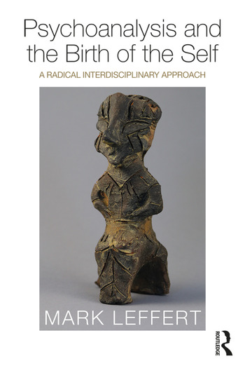 Psychoanalysis and the Birth of the Self A Radical Interdisciplinary Approach book cover