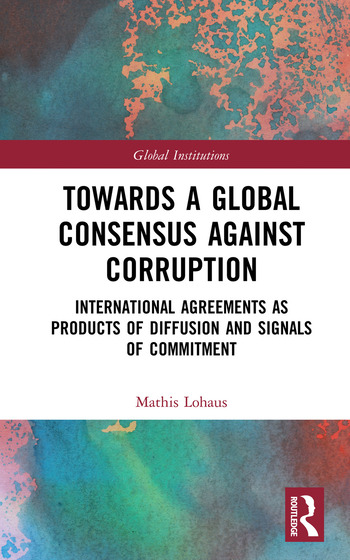 Towards a Global Consensus Against Corruption International Agreements as Products of Diffusion and Signals of Commitment book cover