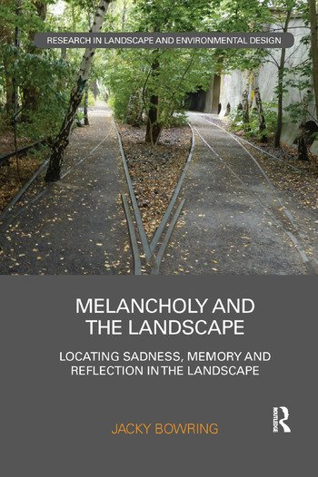 Melancholy and the Landscape Locating Sadness, Memory and Reflection in the Landscape book cover