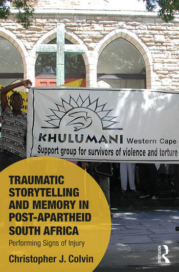 Traumatic Storytelling and Memory in Post-Apartheid South Africa Performing Signs of Injury book cover