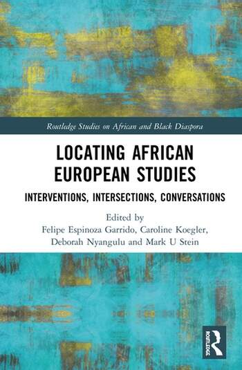 Locating African European Studies Interventions, Intersections, Conversations book cover