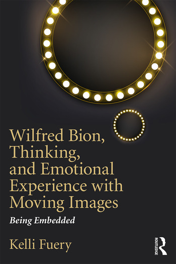 Wilfred Bion, Thinking, and Emotional Experience with Moving Images Being Embedded book cover