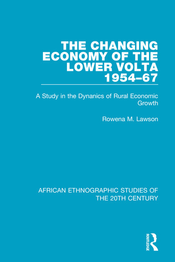 The Changing Economy of the Lower Volta 1954-67 A Study in the Dynanics of Rural Economic Growth book cover