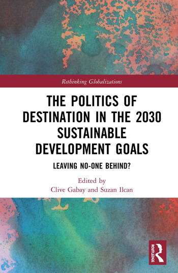 The Politics of Destination in the 2030 Sustainable Development Goals Leaving No-one Behind? book cover