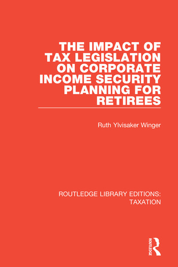 The Impact of Tax Legislation on Corporate Income Security Planning for Retirees book cover