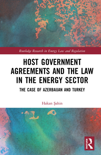 Host Government Agreements and the Law in the Energy Sector The case of Azerbaijan and Turkey book cover