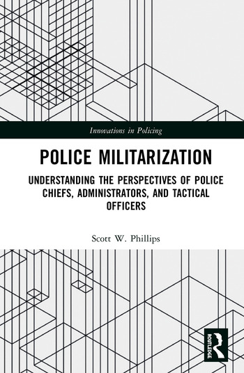Police Militarization Understanding the Perspectives of Police Chiefs, Administrators, and Tactical Officers book cover