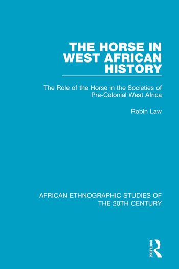 The Horse in West African History The Role of the Horse in the Societies of Pre-Colonial West Africa book cover