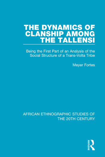 The Dynamics of Clanship Among the Tallensi Being the First Part of an Analysis of the Social Structure of a Trans-Volta Tribe book cover