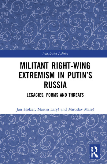 Militant Right-Wing Extremism in Putin's Russia Legacies, Forms and Threats book cover