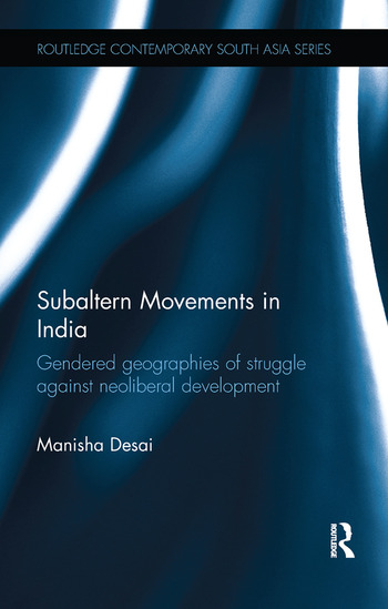 Subaltern Movements in India Gendered Geographies of Struggle Against Neoliberal Development book cover
