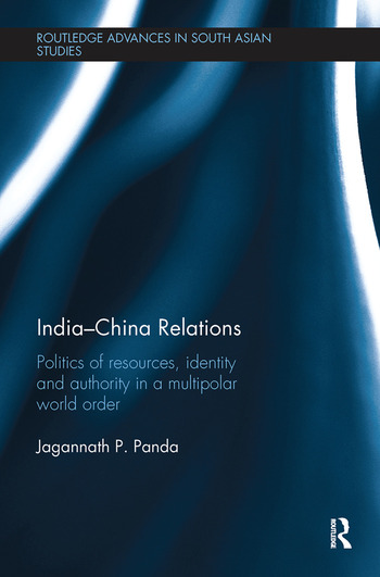 India-China Relations Politics of Resources, Identity and Authority in a Multipolar World Order book cover