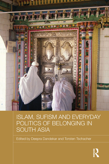 Islam, Sufism and Everyday Politics of Belonging in South Asia book cover