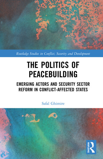 The Politics of Peacebuilding Emerging Actors and Security Sector Reform in Conflict-affected States book cover