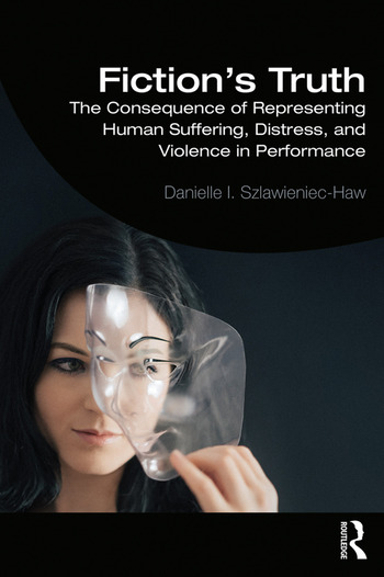Fiction's Truth The Consequence of Representing Human Suffering, Distress, and Violence in Performance book cover