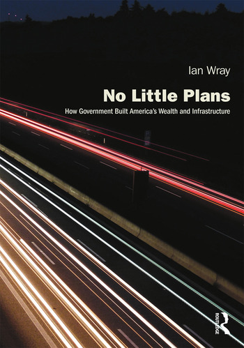 No Little Plans How Government Built America's Wealth and Infrastructure book cover
