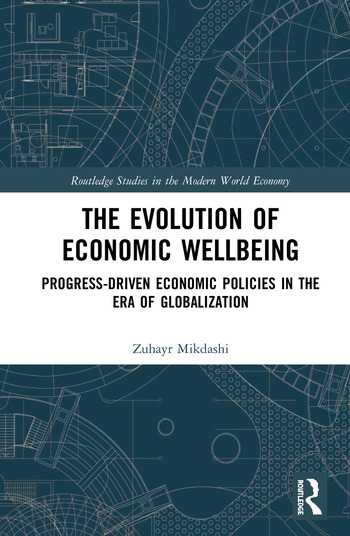 The Evolution of Economic Wellbeing Progress-Driven Economic Policies in the Era of Globalization book cover