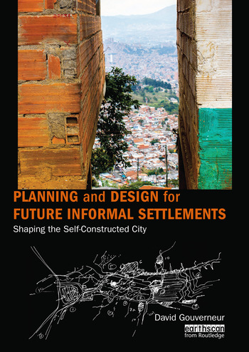 Planning and Design for Future Informal Settlements Shaping the Self-Constructed City book cover