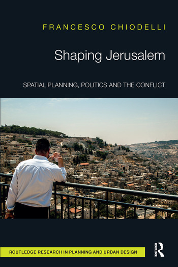 Shaping Jerusalem Spatial planning, politics and the conflict book cover