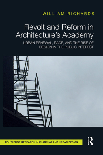 Revolt and Reform in Architecture's Academy Urban Renewal, Race, and the Rise of Design in the Public Interest book cover