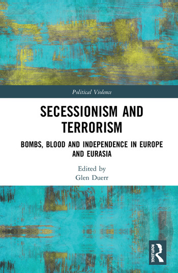 Secessionism and Terrorism Bombs, Blood and Independence in Europe and Eurasia book cover