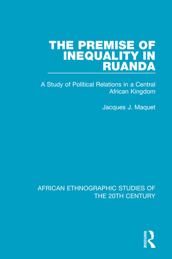 The Premise of Inequality in Ruanda A Study of Political Relations in a Central African Kingdom book cover