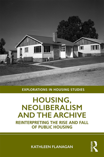 Housing, Neoliberalism and the Archive Reinterpreting the Rise and Fall of Public Housing book cover