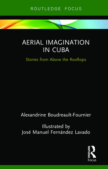 Aerial Imagination in Cuba Stories from Above the Rooftops book cover