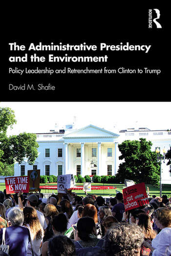 The Administrative Presidency and the Environment Policy Leadership and Retrenchment from Clinton to Trump book cover