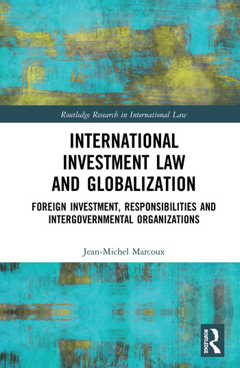 International Investment Law and Globalization Foreign Investment, Responsibilities and Intergovernmental Organizations book cover
