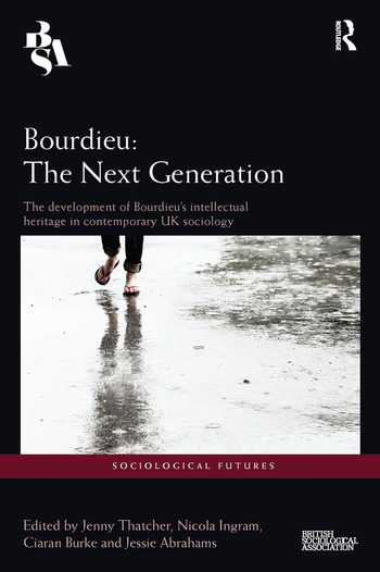 Bourdieu: The Next Generation The Development of Bourdieu's Intellectual Heritage in Contemporary UK Sociology book cover