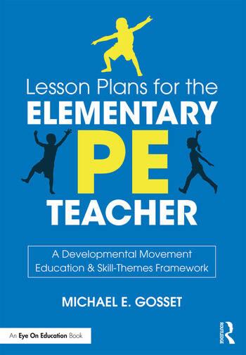 Lesson Plans for the Elementary PE Teacher A Developmental Movement Education & Skill-Themes Framework book cover
