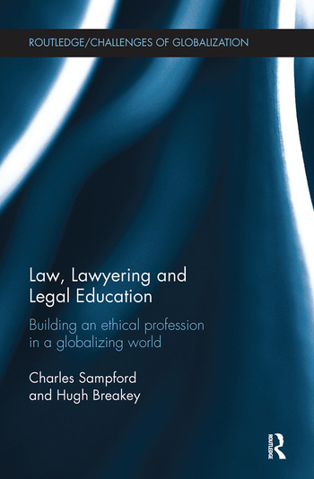 Law, Lawyering and Legal Education Building an Ethical Profession in a Globalizing World book cover