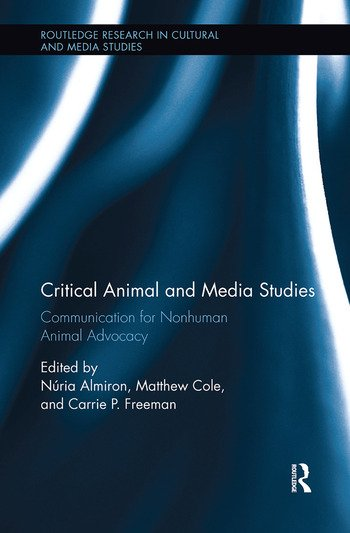 Critical Animal and Media Studies Communication for Nonhuman Animal Advocacy book cover