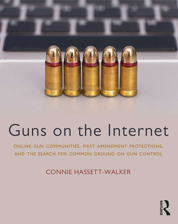 Guns on the Internet Online Gun Communities, First Amendment Protections, and the Search for Common Ground on Gun Control book cover