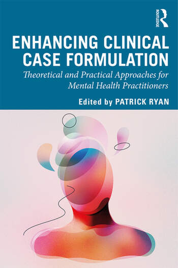 Enhancing Clinical Case Formulation Theoretical and Practical Approaches for Mental Health Practitioners book cover